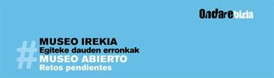 """ONDAREBIZIA Jardunaldiak """"Museo Irekia. Egiteke dauden erronkak"""""""